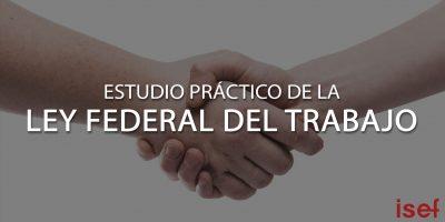 Estudio práctico de la Ley Federal del Trabajo